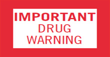 IMPORTANT DRUG WARNING